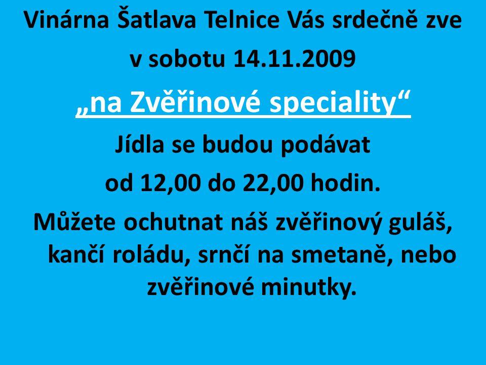 """Vinárna Šatlava Telnice Vás srdečně zve v sobotu 14.11.2009 """"na Zvěřinové speciality"""" Jídla se budou podávat od 12,00 do 22,00 hodin. Můžete ochutnat"""
