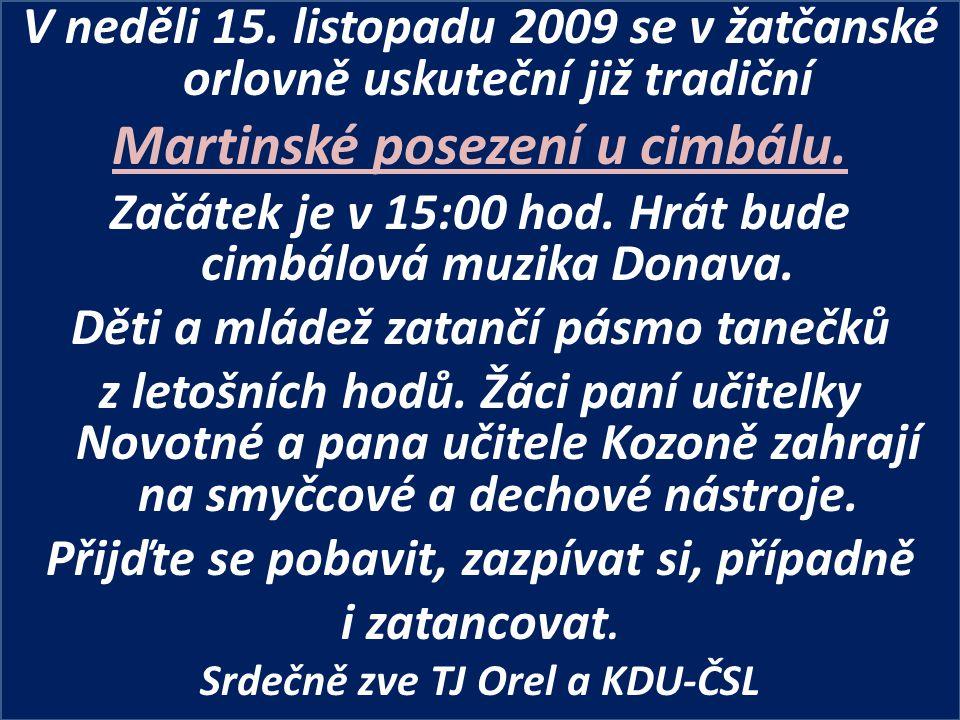 V neděli 15. listopadu 2009 se v žatčanské orlovně uskuteční již tradiční Martinské posezení u cimbálu. Začátek je v 15:00 hod. Hrát bude cimbálová mu
