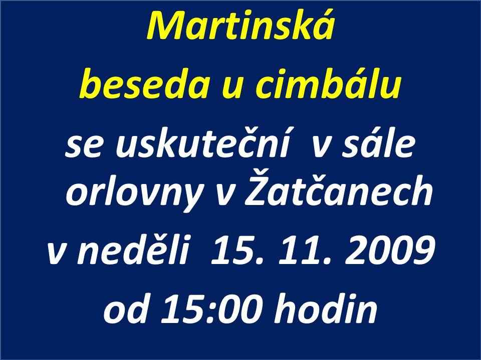 Martinská beseda u cimbálu se uskuteční v sále orlovny v Žatčanech v neděli 15. 11. 2009 od 15:00 hodin