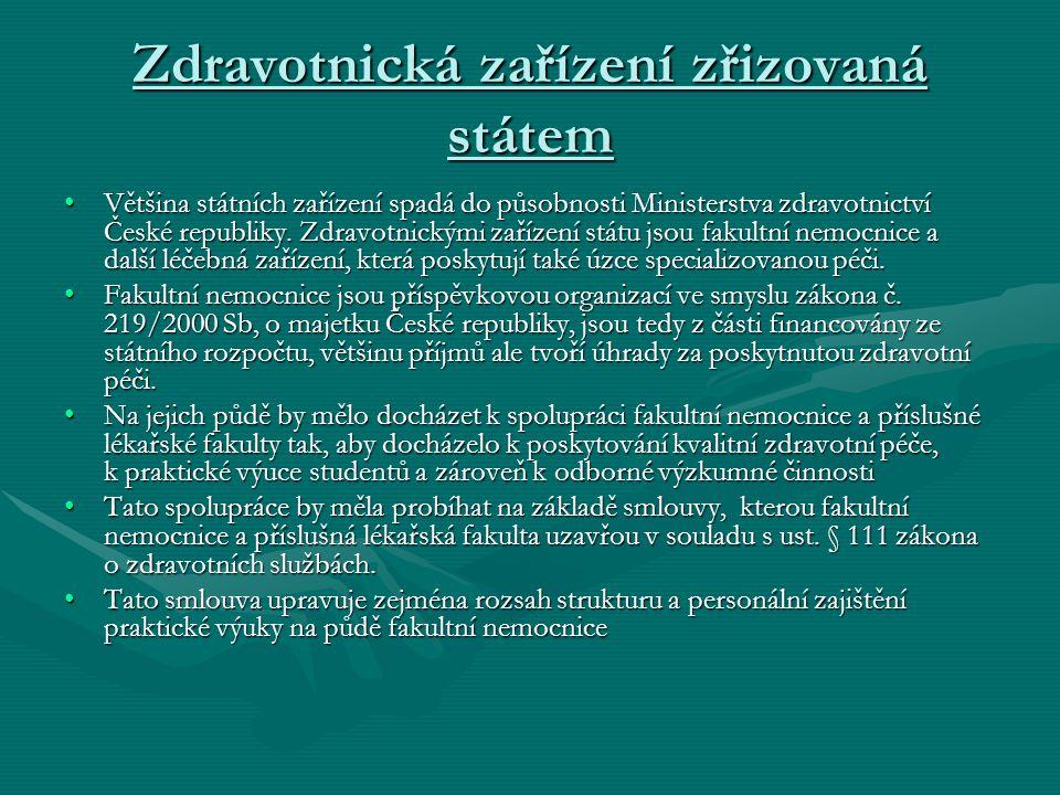 Zdravotnická zařízení zřizovaná státem Většina státních zařízení spadá do působnosti Ministerstva zdravotnictví České republiky. Zdravotnickými zaříze