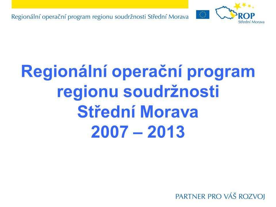 Regionální operační program regionu soudržnosti Střední Morava 2007 – 2013