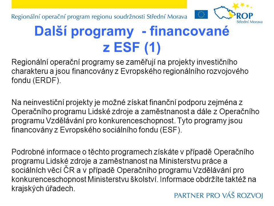Další programy - financované z ESF (1) Regionální operační programy se zaměřují na projekty investičního charakteru a jsou financovány z Evropského regionálního rozvojového fondu (ERDF).
