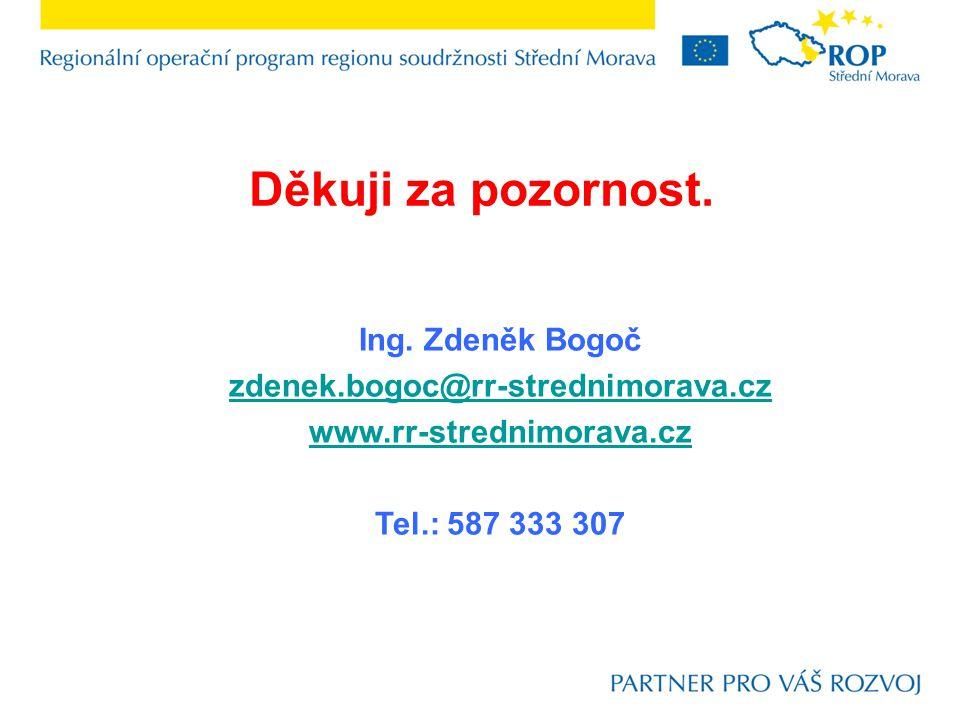 Ing. Zdeněk Bogoč zdenek.bogoc@rr-strednimorava.cz www.rr-strednimorava.cz Tel.: 587 333 307 Děkuji za pozornost.