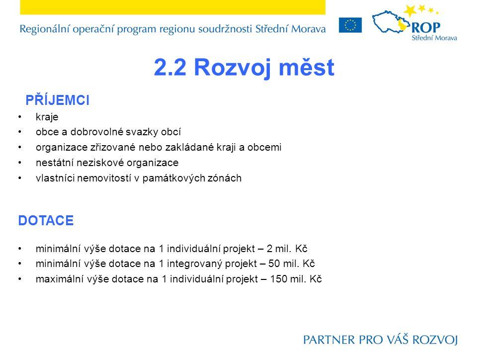 2.2 Rozvoj měst PŘÍJEMCI DOTACE minimální výše dotace na 1 individuální projekt – 2 mil.