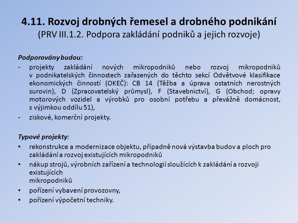 4.11. Rozvoj drobných řemesel a drobného podnikání (PRV III.1.2. Podpora zakládání podniků a jejich rozvoje) Podporovány budou: -projekty zakládání no