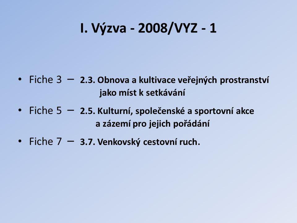 I. Výzva - 2008/VYZ - 1 Fiche 3 – 2.3. Obnova a kultivace veřejných prostranství jako míst k setkávání Fiche 5 – 2.5. Kulturní, společenské a sportovn