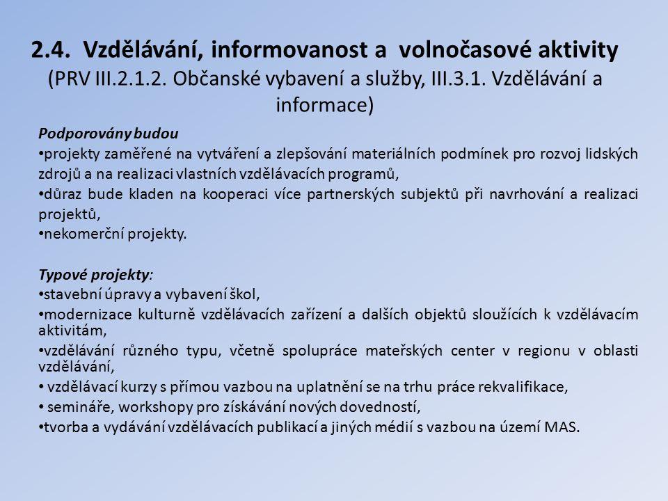 2.4. Vzdělávání, informovanost a volnočasové aktivity (PRV III.2.1.2. Občanské vybavení a služby, III.3.1. Vzdělávání a informace) Podporovány budou p