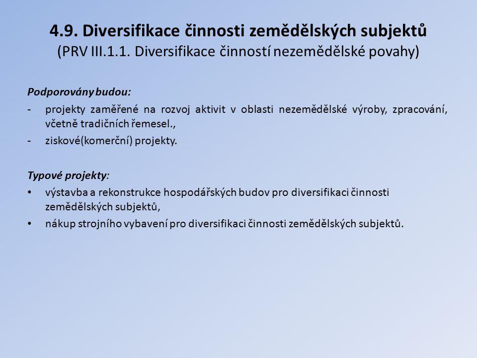4.9. Diversifikace činnosti zemědělských subjektů (PRV III.1.1. Diversifikace činností nezemědělské povahy) Podporovány budou: -projekty zaměřené na r