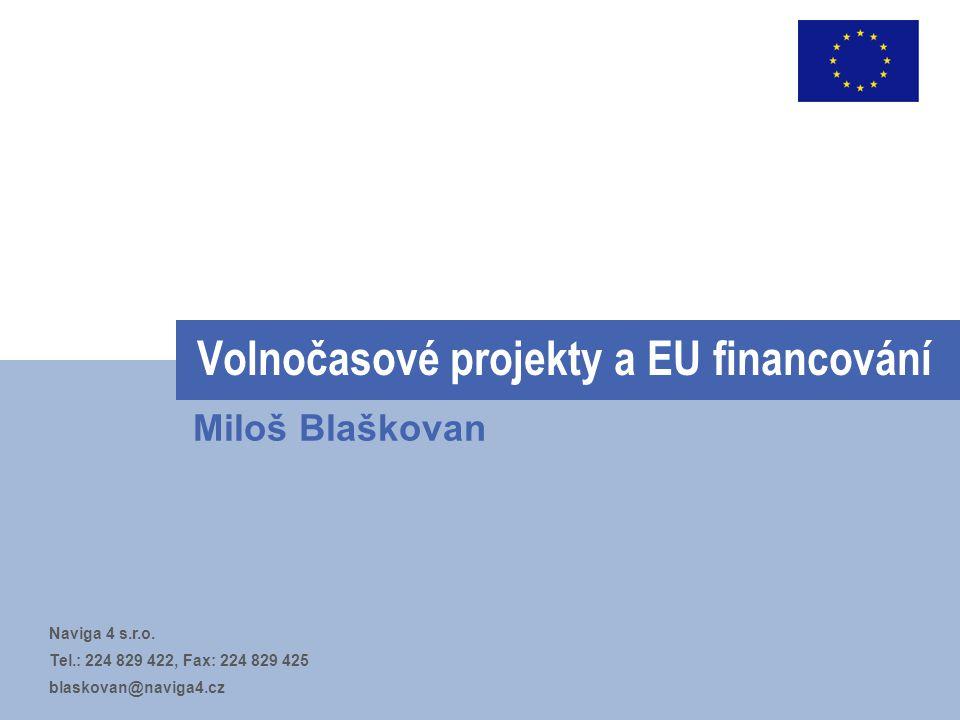 Volnočasové projekty a EU financování Miloš Blaškovan Naviga 4 s.r.o.