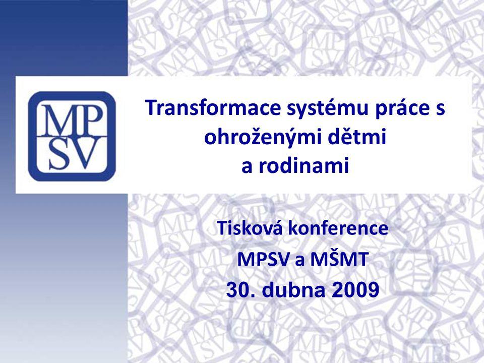Transformace systému práce s ohroženými dětmi a rodinami Tisková konference MPSV a MŠMT 30.
