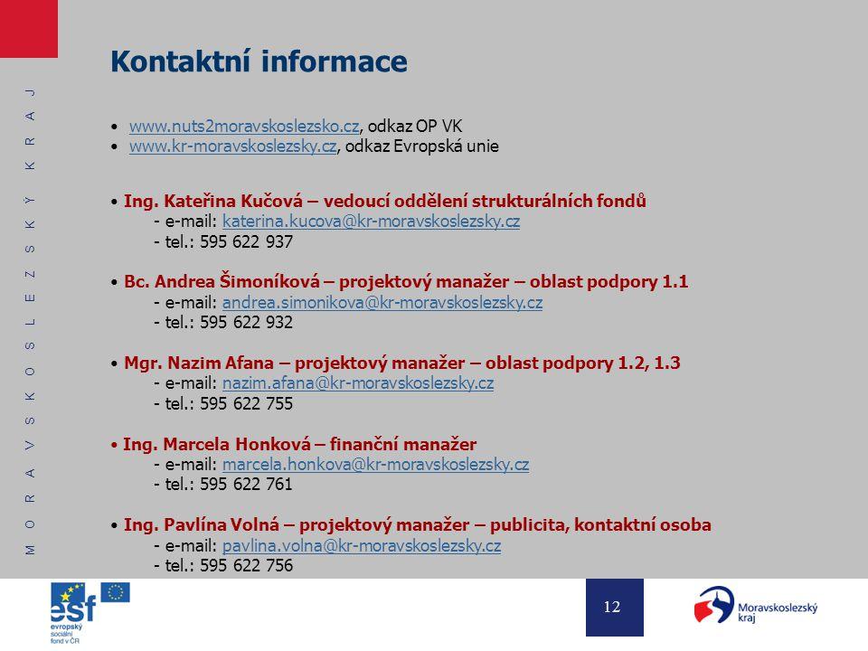 M O R A V S K O S L E Z S K Ý K R A J 12 Kontaktní informace www.nuts2moravskoslezsko.cz, odkaz OP VKwww.nuts2moravskoslezsko.cz www.kr-moravskoslezsk
