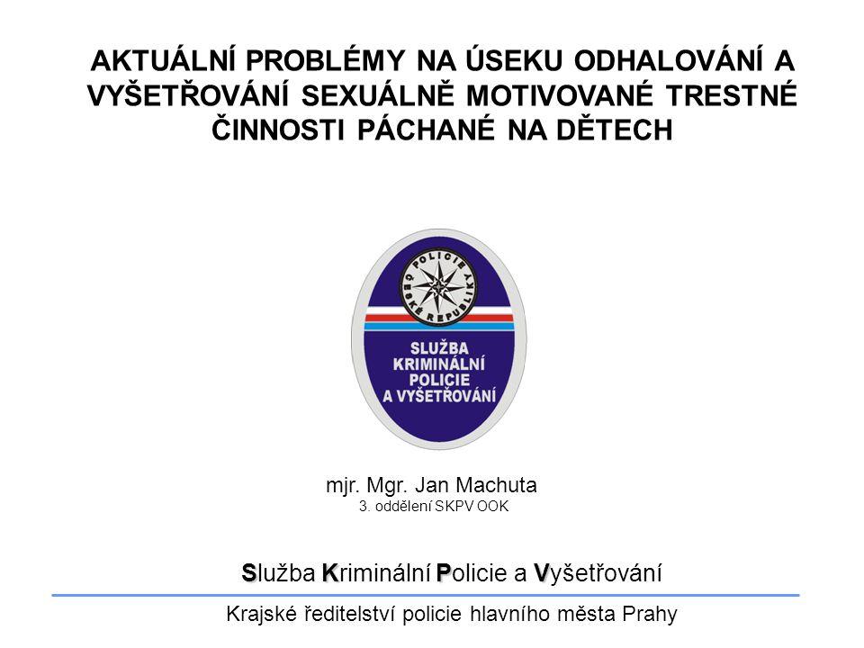 SKPV Služba Kriminální Policie a Vyšetřování Krajské ředitelství policie hlavního města Prahy AKTUÁLNÍ PROBLÉMY NA ÚSEKU ODHALOVÁNÍ A VYŠETŘOVÁNÍ SEXU