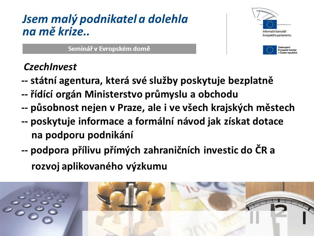 Jsem malý podnikatel a dolehla na mě krize.. Seminář v Evropském domě CzechInvest -- státní agentura, která své služby poskytuje bezplatně -- řídící o
