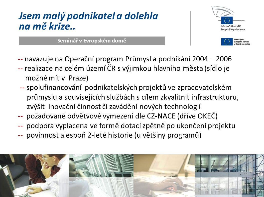 Jsem malý podnikatel a dolehla na mě krize.. Seminář v Evropském domě -- navazuje na Operační program Průmysl a podnikání 2004 – 2006 -- realizace na