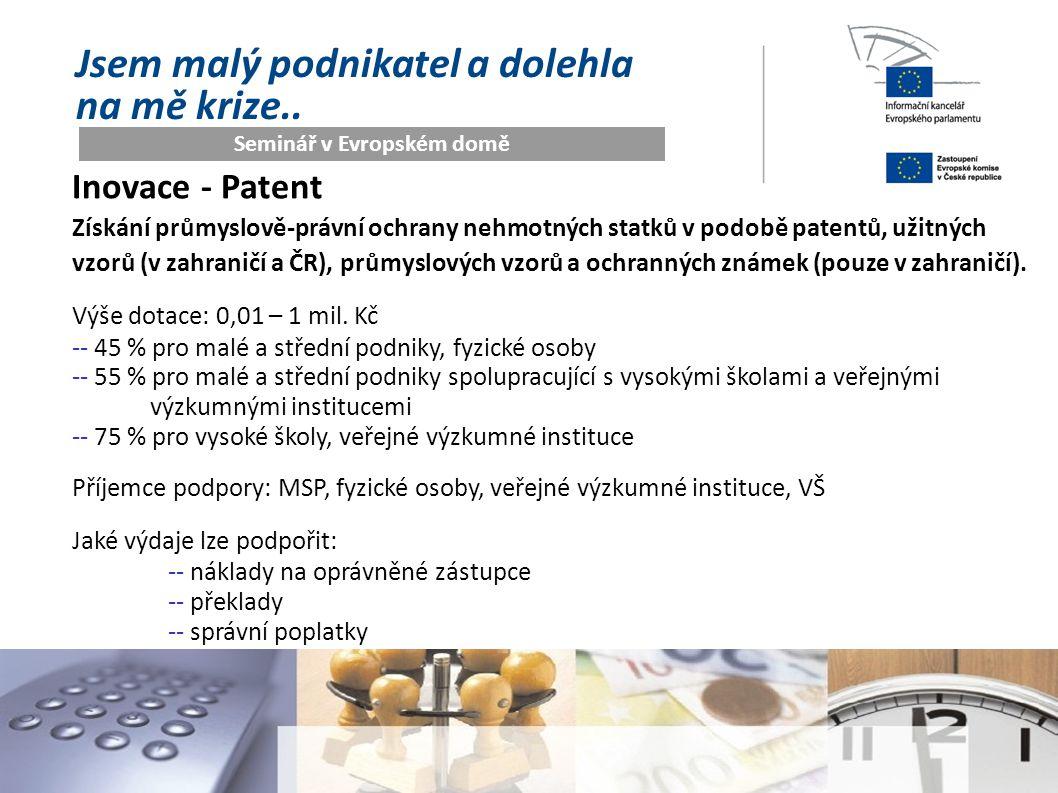 Jsem malý podnikatel a dolehla na mě krize.. Seminář v Evropském domě Inovace - Patent Získání průmyslově-právní ochrany nehmotných statků v podobě pa