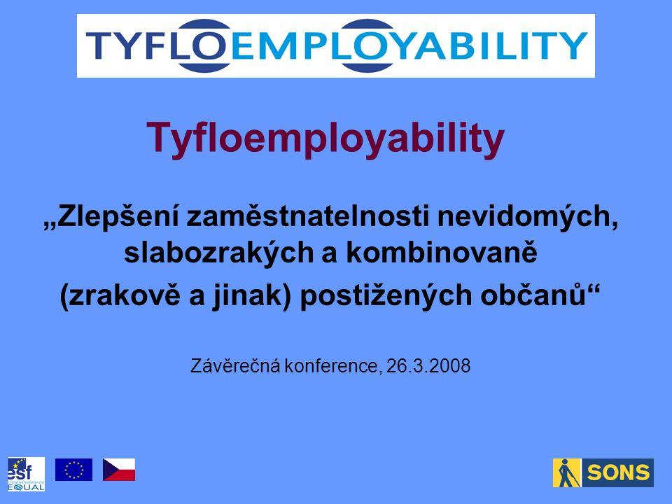 """Tyfloemployability """"Zlepšení zaměstnatelnosti nevidomých, slabozrakých a kombinovaně (zrakově a jinak) postižených občanů Závěrečná konference, 26.3.2008"""