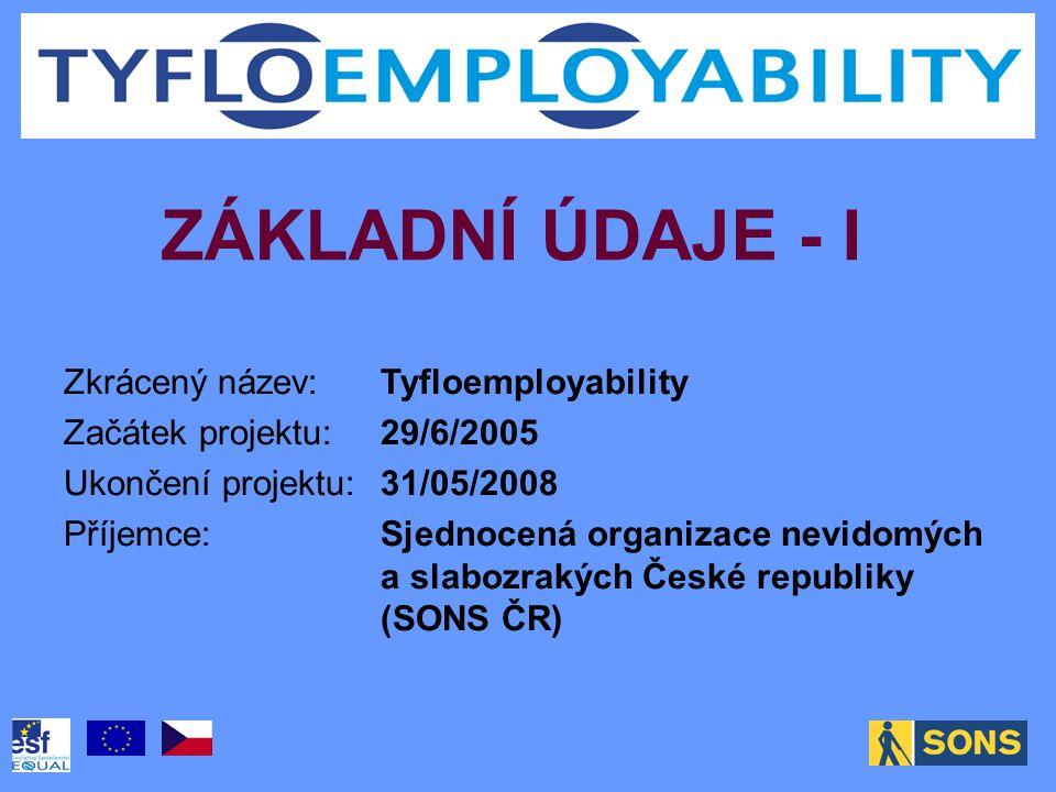 ZÁKLADNÍ ÚDAJE - I Zkrácený název:Tyfloemployability Začátek projektu:29/6/2005 Ukončení projektu:31/05/2008 Příjemce:Sjednocená organizace nevidomých