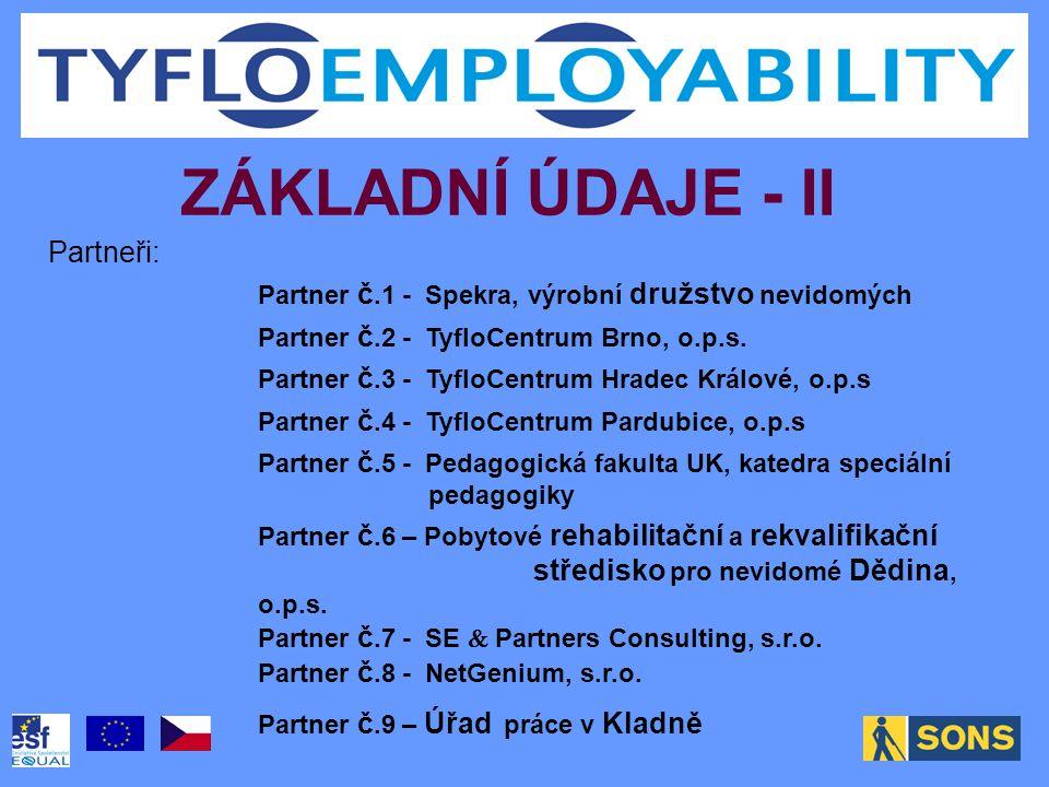 ZÁKLADNÍ ÚDAJE - II Partneři: Partner č.1 - Spekra, výrobní družstvo nevidomých Partner č.2 - TyfloCentrum Brno, o.p.s. Partner č.3 - TyfloCentrum Hra