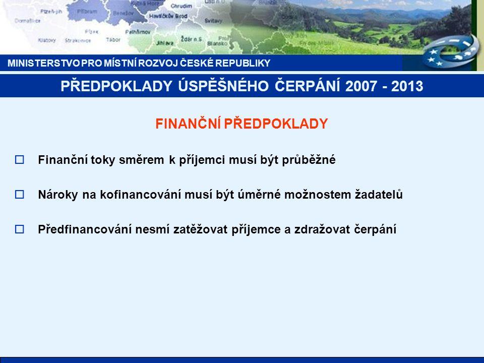 MINISTERSTVO PRO MÍSTNÍ ROZVOJ ČESKÉ REPUBLIKY FINANČNÍ PŘEDPOKLADY  Finanční toky směrem k příjemci musí být průběžné  Nároky na kofinancování musí