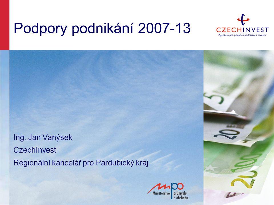 Podpory podnikání 2007-13 Ing. Jan Vanýsek CzechInvest Regionální kancelář pro Pardubický kraj
