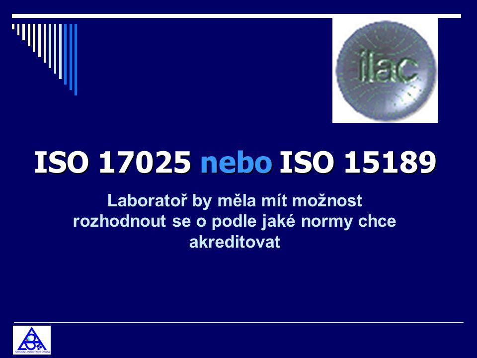 Laboratoř by měla mít možnost rozhodnout se o podle jaké normy chce akreditovat ISO 17025 nebo ISO 15189