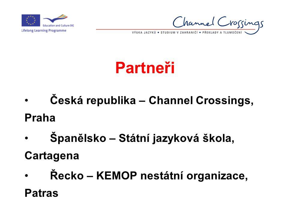 Partneři Česká republika – Channel Crossings, Praha Španělsko – Státní jazyková škola, Cartagena Řecko – KEMOP nestátní organizace, Patras