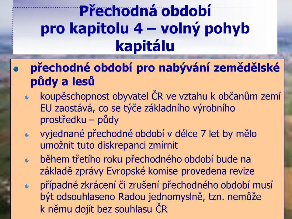 Přechodná období pro kapitolu 4 – volný pohyb kapitálu přechodné období pro nabývání zemědělské půdy a lesů koupěschopnost obyvatel ČR ve vztahu k obč