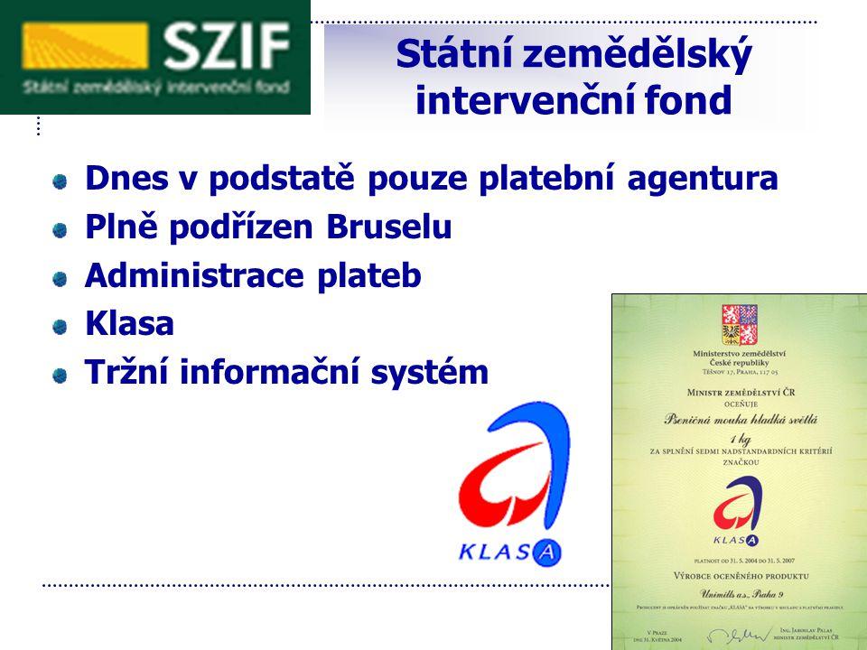 Státní zemědělský intervenční fond Dnes v podstatě pouze platební agentura Plně podřízen Bruselu Administrace plateb Klasa Tržní informační systém