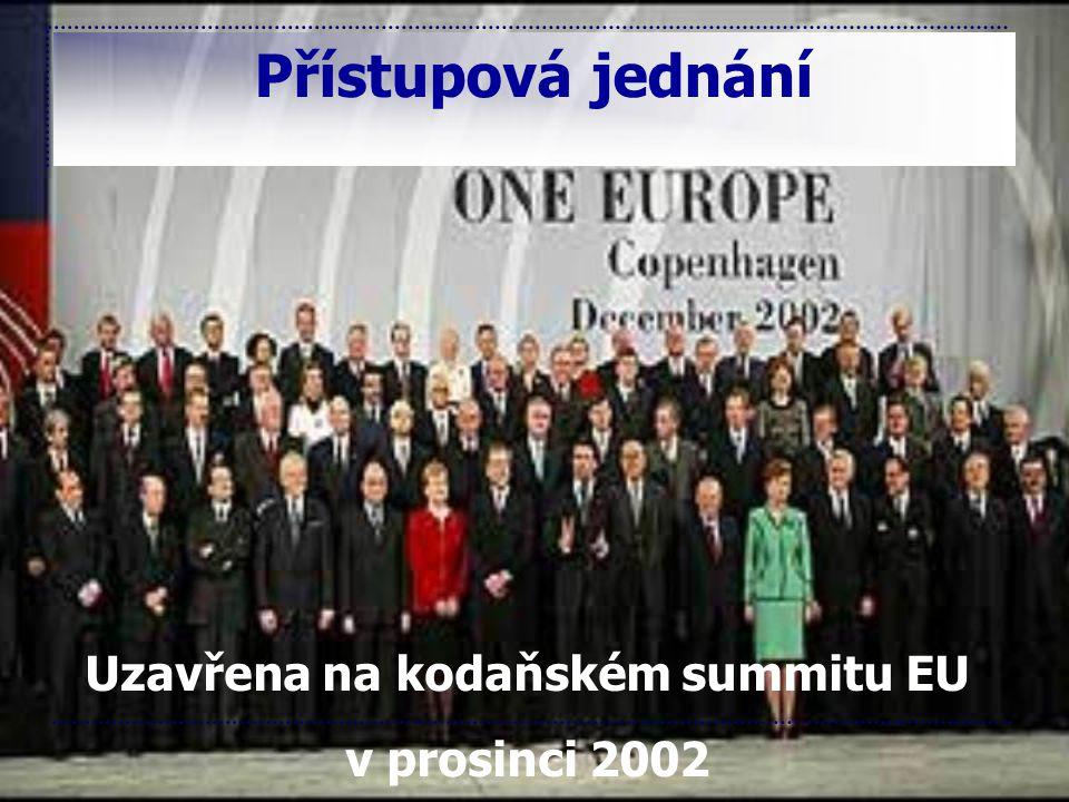Přístupová jednání Uzavřena na kodaňském summitu EU v prosinci 2002