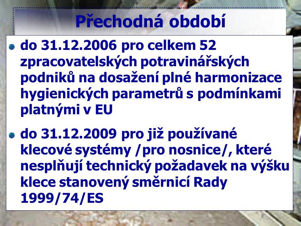 Přechodná období do 31.12.2006 pro celkem 52 zpracovatelských potravinářských podniků na dosažení plné harmonizace hygienických parametrů s podmínkami