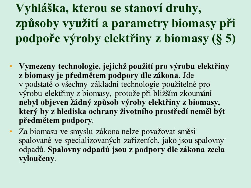 Vyhláška, kterou se stanoví druhy, způsoby využití a parametry biomasy při podpoře výroby elektřiny z biomasy (§ 5) Vymezeny technologie, jejichž použití pro výrobu elektřiny z biomasy je předmětem podpory dle zákona.