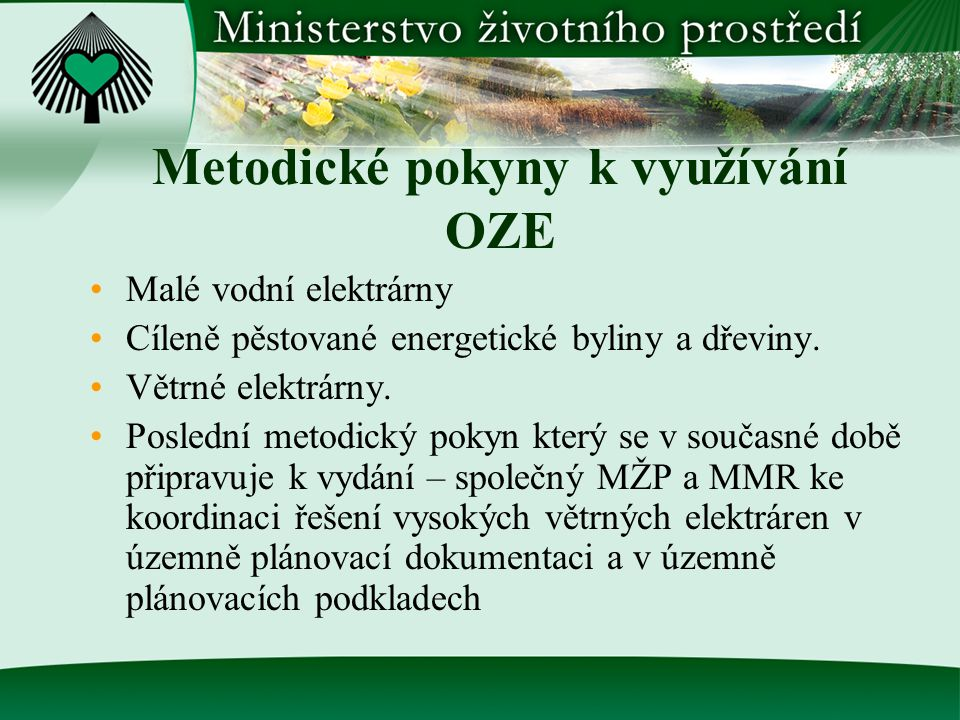 Metodické pokyny k využívání OZE Malé vodní elektrárny Cíleně pěstované energetické byliny a dřeviny. Větrné elektrárny. Poslední metodický pokyn kter