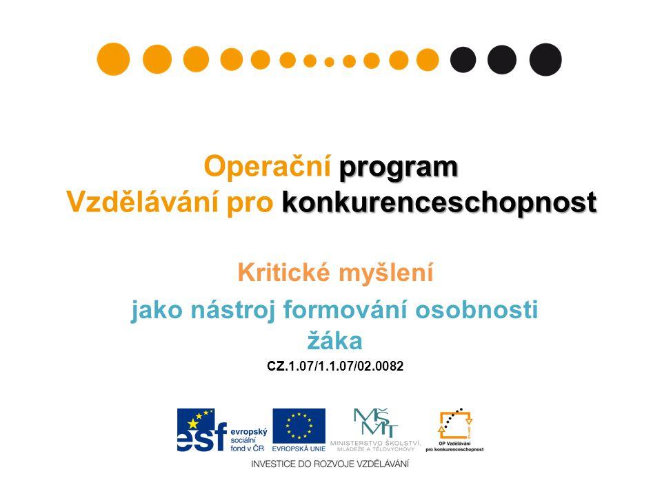 program konkurenceschopnost Operační program Vzdělávání pro konkurenceschopnost Kritické myšlení jako nástroj formování osobnosti žáka CZ.1.07/1.1.07/