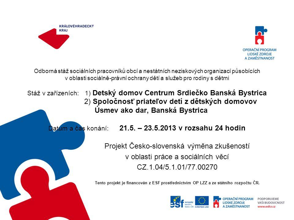 """Přínos stáže – poznatky a postřehy o Horší finanční a materiální zázemí a podmínky pro práci o Služby se daří udržet a poskytovat jen díky velké pomoci dobrovolníků (na Slovensku je mnohem více rozšířeno dobrovolnictví) o Na Slovensku jsme pozorovaly větší chudobu a rozdíly mezi bohatými a chudými, problémy, které klienti řeší, jsou více """"existenční o Velké nasazení pracovníků v sociálních službách (entusiasmus, chuť a nadšení pro práci i po několika letech, velké nasazení, které někdy překračuje hranice soukromého života) o Velmi dobrá síť návazných služeb v Banské Bystrici (patří k těm nejlepším na Slovensku) - noclehárna pro bezdomovce, ubytovna Pristav-celodenní pobyt, ubytovna Kotva- ubytování + sociální poradenství (4 kategorie), sociální byty, dům na půli cesty Tymián, Dom sv.Alžběty – charitní útulek pro bezdomovce a rodiny s dětmi) - zařízení tvoří propojený systém - síť služeb se v různých městech Slovenska velmi liší (např."""