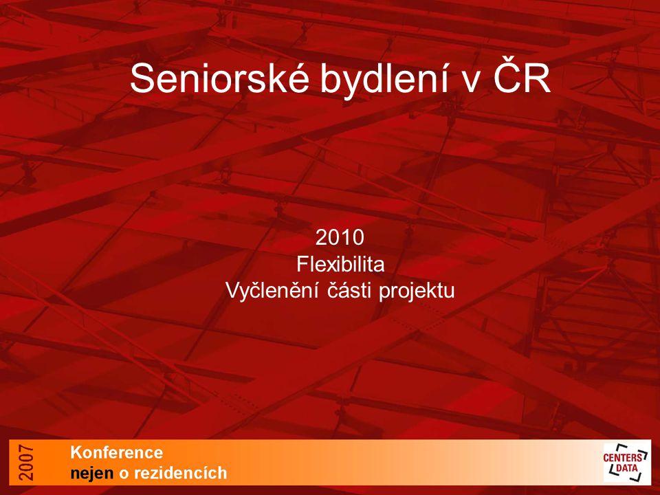 Seniorské bydlení v ČR 2010 Flexibilita Vyčlenění části projektu