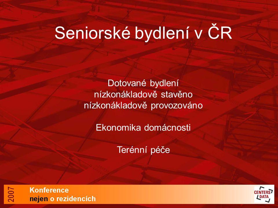 Seniorské bydlení v ČR Dotované bydlení nízkonákladově stavěno nízkonákladově provozováno Ekonomika domácnosti Terénní péče