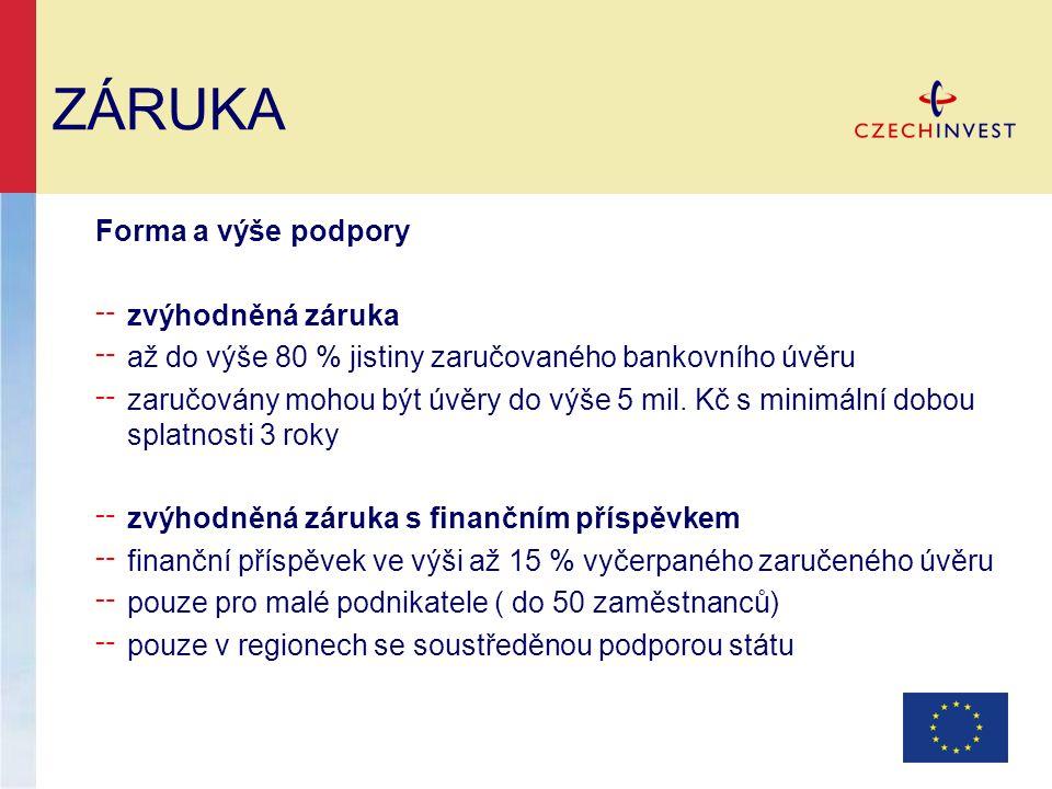 ZÁRUKA Forma a výše podpory ╌ zvýhodněná záruka ╌ až do výše 80 % jistiny zaručovaného bankovního úvěru ╌ zaručovány mohou být úvěry do výše 5 mil. Kč