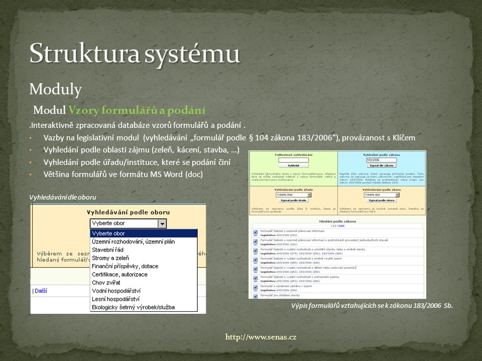 """Moduly Modul Vzory formulářů a podání.Interaktivně zpracovaná databáze vzorů formulářů a podání. Vazby na legislativní modul (vyhledávání """"formulář po"""
