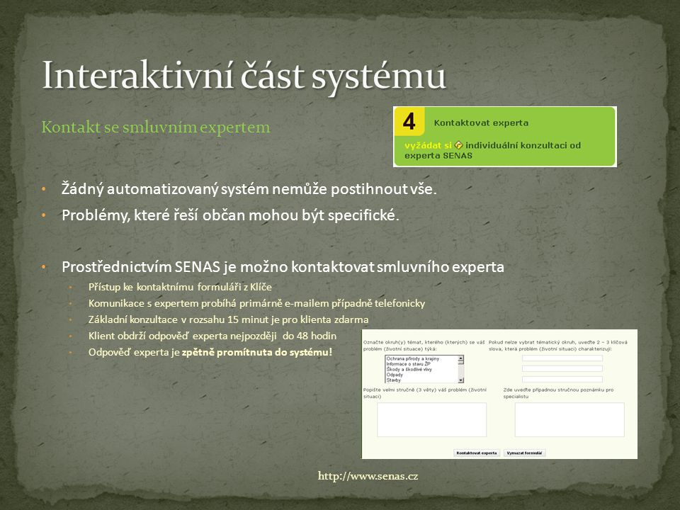 Kontakt se smluvním expertem Žádný automatizovaný systém nemůže postihnout vše. Problémy, které řeší občan mohou být specifické. Prostřednictvím SENAS