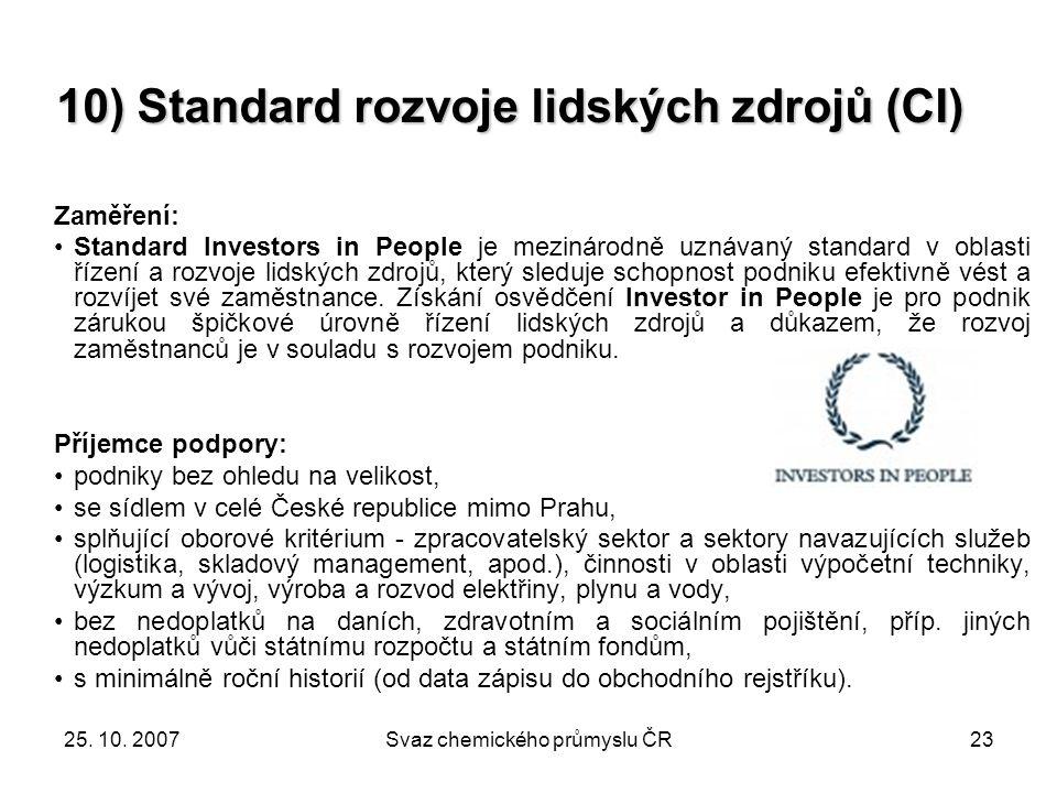 25. 10. 2007Svaz chemického průmyslu ČR23 10) Standard rozvoje lidských zdrojů (CI) Zaměření: Standard Investors in People je mezinárodně uznávaný sta