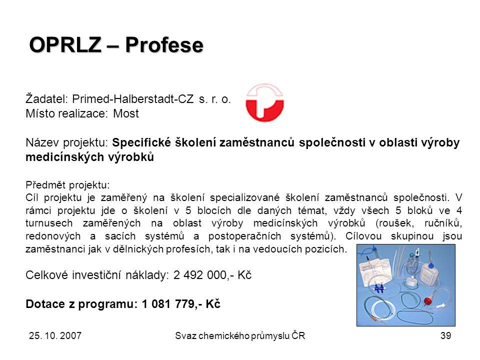 25. 10. 2007Svaz chemického průmyslu ČR39 OPRLZ – Profese Žadatel: Primed-Halberstadt-CZ s. r. o. Místo realizace: Most Název projektu: Specifické ško