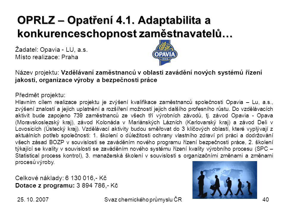 25. 10. 2007Svaz chemického průmyslu ČR40 OPRLZ – Opatření 4.1. Adaptabilita a konkurenceschopnost zaměstnavatelů… Žadatel: Opavia - LU, a.s. Místo re