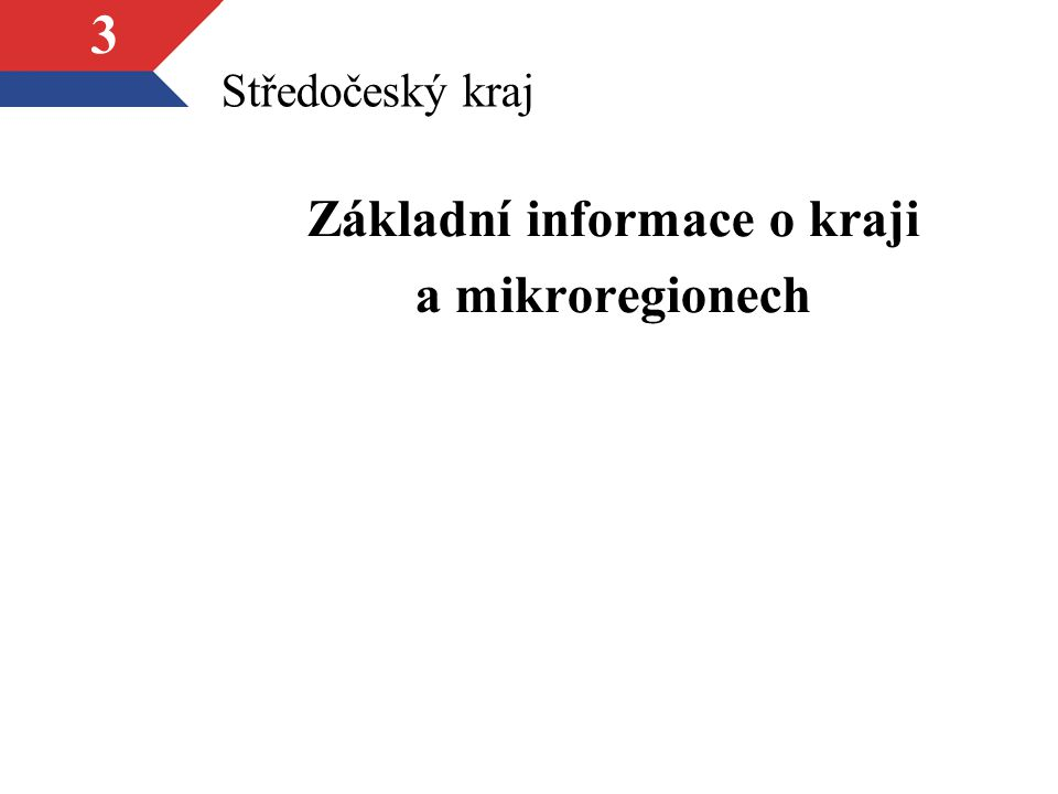3 Středočeský kraj Základní informace o kraji a mikroregionech