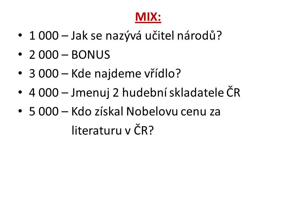 MIX: 1 000 – Jak se nazývá učitel národů. 2 000 – BONUS 3 000 – Kde najdeme vřídlo.