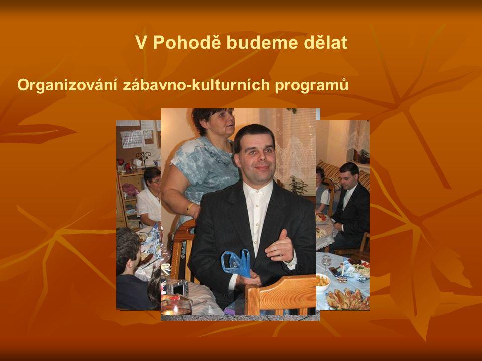 V Pohodě budeme dělat Organizování zábavno-kulturních programů