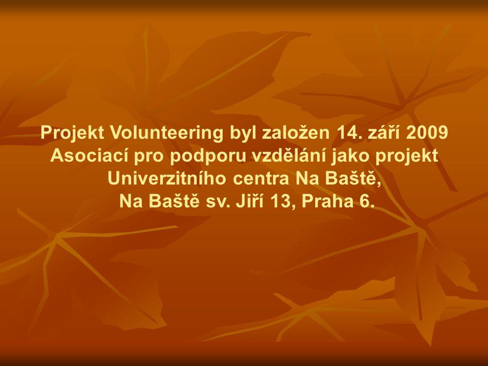 Projekt Volunteering byl založen 14. září 2009 Asociací pro podporu vzdělání jako projekt Univerzitního centra Na Baště, Na Baště sv. Jiří 13, Praha 6