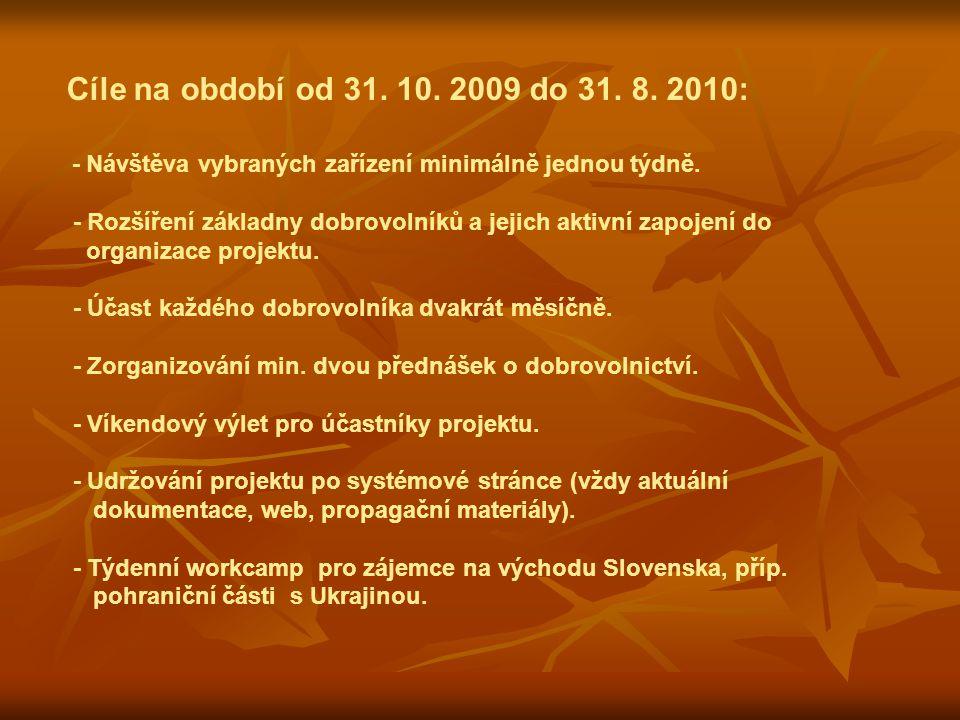 Cíle na období od 31. 10. 2009 do 31. 8. 2010: - Návštěva vybraných zařízení minimálně jednou týdně. - Rozšíření základny dobrovolníků a jejich aktivn
