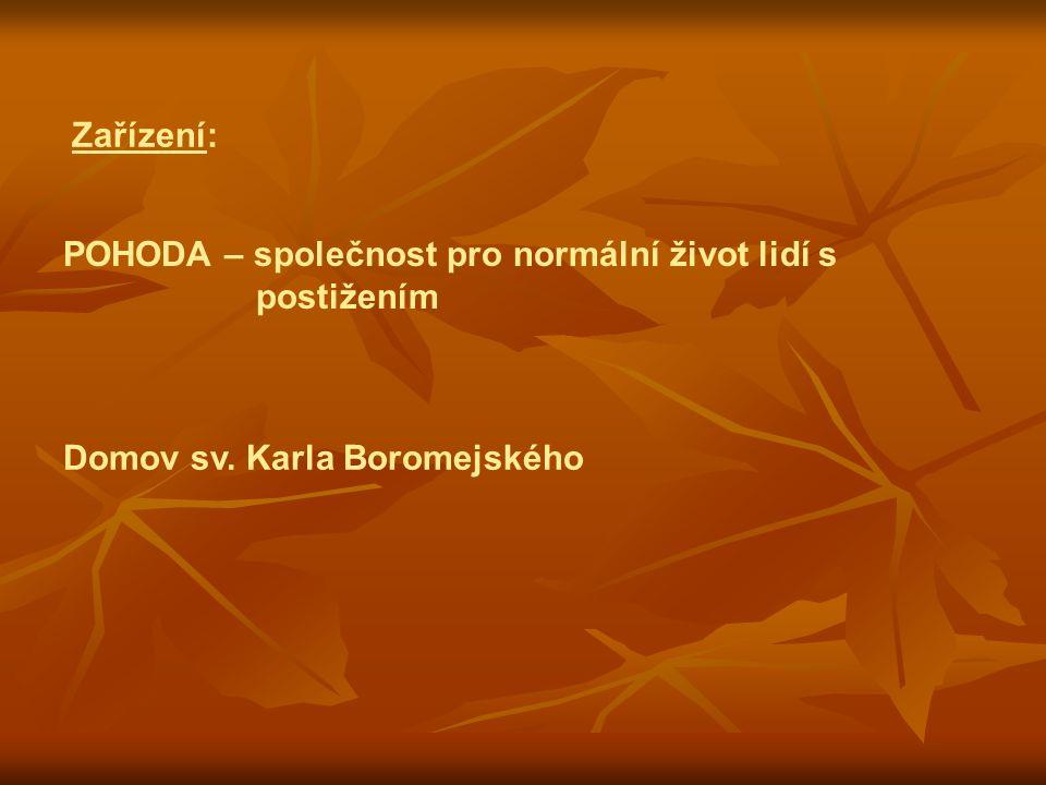 Zařízení: POHODA – společnost pro normální život lidí s postižením Domov sv. Karla Boromejského