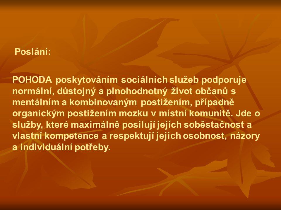 Poslání: POHODA poskytováním sociálních služeb podporuje normální, důstojný a plnohodnotný život občanů s mentálním a kombinovaným postižením, případně organickým postižením mozku v místní komunitě.