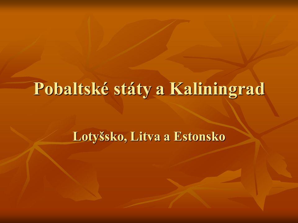 Pobaltské státy a Kaliningrad Lotyšsko, Litva a Estonsko